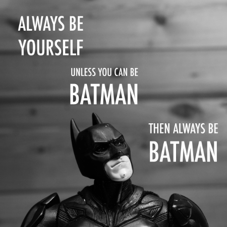 "Kuvassa Batman tekstillä ""always be yourself, unless you can be batman, then always be batman"""