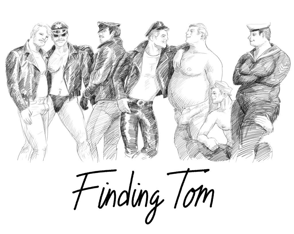 kuva on piirros, jonka alareunassa lukee Finding Tom, kuvassa on piirroshahmoja, jotka jäljittelevät tom of finlandin piirrostyyliä, homomiehiä nahkatakeissa, puolialasti ja seksikkäästi poseeraten