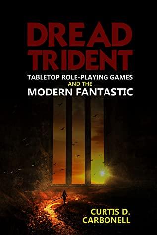 Dread Trident -kirjan kansi. Alaotsikkona Tabletop role-playing games and the modern fantastic